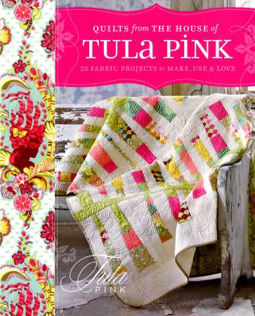 Quilts From The House Of Tula Pink  - Softcover